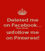 Deleted me on Facebook... Now kindly unfollow me on Pinterest! - Personalised Poster A1 size