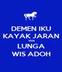 DEMEN IKU KAYAK JARAN YEN LUNGA WIS ADOH - Personalised Poster A1 size