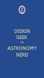 DESIGN GEEK OR ASTRONOMY NERD - Personalised Poster A1 size