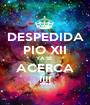 DESPEDIDA PIO XII YA SE  ACERCA !!!! - Personalised Poster A1 size