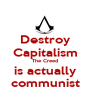 Destroy Capitalism The Creed is actually communist - Personalised Poster A1 size