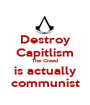 Destroy Capitlism The Creed is actually communist - Personalised Poster A1 size