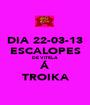 DIA 22-03-13 ESCALOPES DE VITELA Á TROIKA - Personalised Poster A1 size