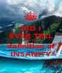 DID I EVER TELL YOU THE definition of INSANITY - Personalised Poster A1 size