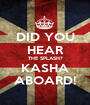 DID YOU HEAR THE SPLASH? KASHA ABOARD! - Personalised Poster A1 size