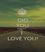 DID YOU KNOW.... I  LOVE YOU! - Personalised Poster A1 size