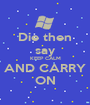 Die then say KEEP CALM AND CARRY ON - Personalised Poster A1 size