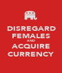 DISREGARD FEMALES AND ACQUIRE CURRENCY - Personalised Poster A1 size