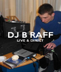 DJ B RAFF LIVE & DIRECT   - Personalised Poster A1 size