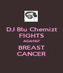 DJ Blu Chemizt FIGHTS AGAINST BREAST CANCER - Personalised Poster A1 size
