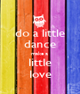 do a little dance make a  little love - Personalised Poster A1 size