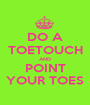 DO A TOETOUCH AND POINT YOUR TOES - Personalised Poster A1 size
