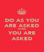 DO AS YOU ARE ASKED WHEN YOU ARE ASKED - Personalised Poster A1 size