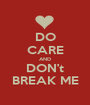 DO CARE AND DON't BREAK ME - Personalised Poster A1 size