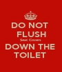 DO NOT  FLUSH Seat Covers  DOWN THE  TOILET  - Personalised Poster A1 size