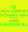 DO NOT KEEP CALM AND CARRY ON BILL TAKE OFF AND GO MUDDIN' BILL!!! - Personalised Poster A1 size
