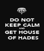DO NOT KEEP CALM AND  GET HOUSE  OF HADES - Personalised Poster A1 size