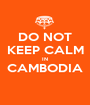 DO NOT KEEP CALM IN CAMBODIA  - Personalised Poster A1 size