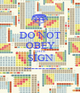 DO NOT OBEY THIS SIGN --------- - Personalised Poster A1 size