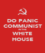 DO PANIC COMMUNIST IN THE WHITE HOUSE - Personalised Poster A1 size