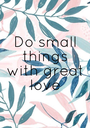 Do small things with great love - Personalised Poster A1 size