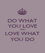 DO WHAT YOU LOVE AND LOVE WHAT YOU DO - Personalised Poster A1 size