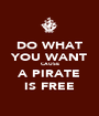 DO WHAT YOU WANT CAUSE A PIRATE IS FREE - Personalised Poster A1 size