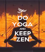 "DO YOGA AND KEEP ""ZEN"" - Personalised Poster A1 size"