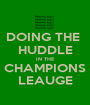 DOING THE  HUDDLE IN THE CHAMPIONS LEAUGE - Personalised Poster A1 size