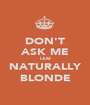 DON'T ASK ME I AM NATURALLY BLONDE - Personalised Poster A1 size