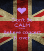 Don't Be CALM Cause Believe concert Is over - Personalised Poster A1 size