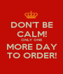 DON'T BE CALM! ONLY ONE MORE DAY TO ORDER! - Personalised Poster A1 size