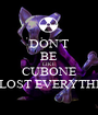 DON'T BE LIKE CUBONE HE LOST EVERYTHING - Personalised Poster A1 size