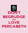 DON'T BEGRUDGE AND LOVE PERCABETH - Personalised Poster A1 size