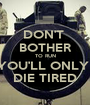 DON'T  BOTHER TO RUN YOU'LL ONLY  DIE TIRED - Personalised Poster A1 size