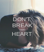 DON'T  BREAK HER HEART  - Personalised Poster A1 size