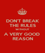 DON'T BREAK THE RULES WITHOUT A VERY GOOD  REASON - Personalised Poster A1 size