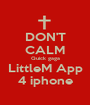 DON'T CALM Quick gaga LittleM App 4 iphone - Personalised Poster A1 size