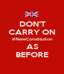 DON'T CARRY ON #NewConstitution AS BEFORE - Personalised Poster A1 size