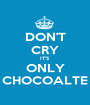 DON'T CRY IT'S ONLY CHOCOALTE - Personalised Poster A1 size