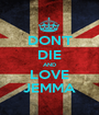DON'T DIE AND LOVE JEMMA - Personalised Poster A1 size