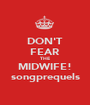 DON'T FEAR THE MIDWIFE! songprequels - Personalised Poster A1 size