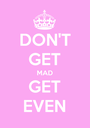 DON'T GET MAD GET EVEN - Personalised Poster A1 size