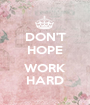 DON'T HOPE  WORK HARD - Personalised Poster A1 size