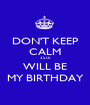 DON'T KEEP CALM 25th WILL BE MY BIRTHDAY - Personalised Poster A1 size