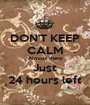 DON'T KEEP CALM Almost there Just 24 hours left - Personalised Poster A1 size