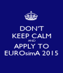 DON'T KEEP CALM AND APPLY TO EUROsimA 2015 - Personalised Poster A1 size