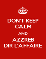 DON'T KEEP CALM AND AZZREB DIR L'AFFAIRE - Personalised Poster A1 size