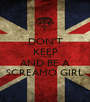 DON'T KEEP CALM AND BE A SCREAMO GIRL - Personalised Poster A1 size