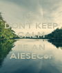 DON'T KEEP CALM AND BE AN AIESECer - Personalised Poster A1 size